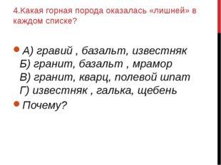 4.Какая горная порода оказалась «лишней» в каждом списке? А) гравий , базальт