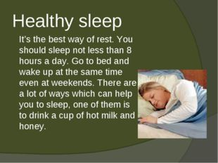 Healthy sleep 	It's the best way of rest. You should sleep not less than 8 ho