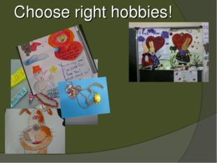 Choose right hobbies!