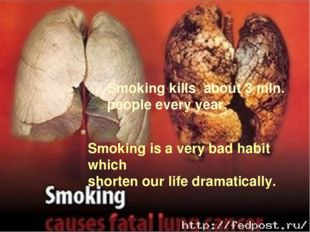 Smoking is a very bad habit which shorten our life dramatically. Smoking kil