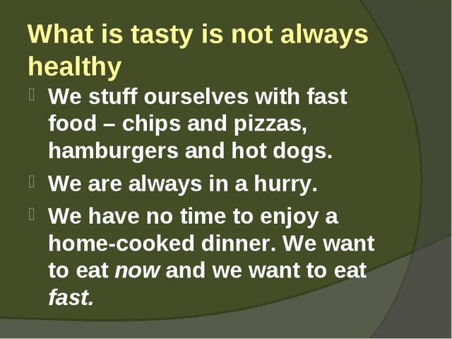 What is tasty is not always healthy We stuff ourselves with fast food – chips...