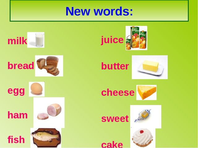 New words: milk bread egg ham fish juice butter cheese sweet cake