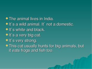 The animal lives in India. It`s a wild animal. It` not a domestic. It`s white