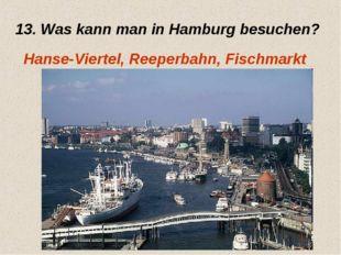 13. Was kann man in Hamburg besuchen? Hanse-Viertel, Reeperbahn, Fischmarkt