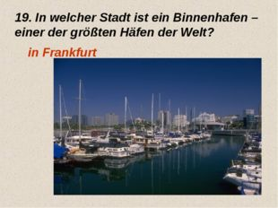 19. In welcher Stadt ist ein Binnenhafen – einer der größten Häfen der Welt?