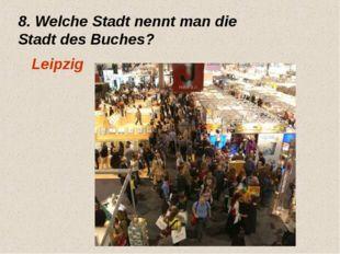8. Welche Stadt nennt man die Stadt des Buches? Leipzig