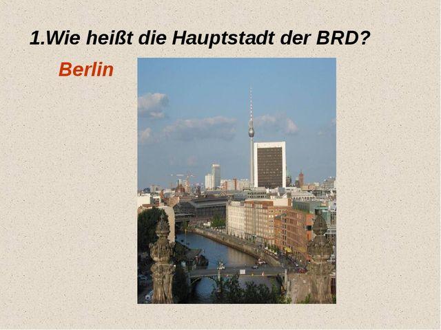 Wie heißt die Hauptstadt der BRD? Berlin