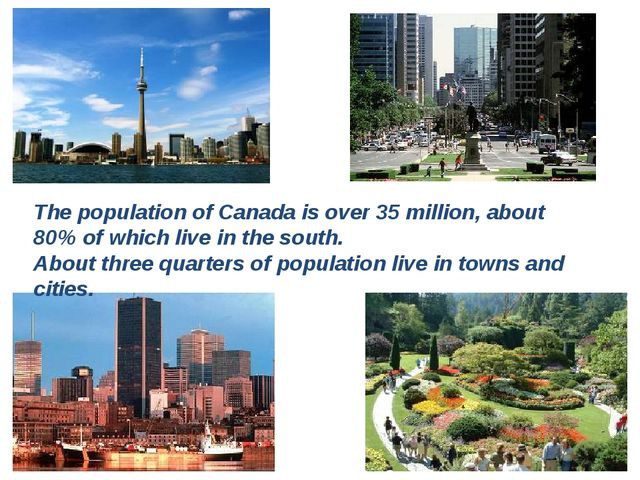 The population of Canada is over 35 million, about 80% of which live in the s...