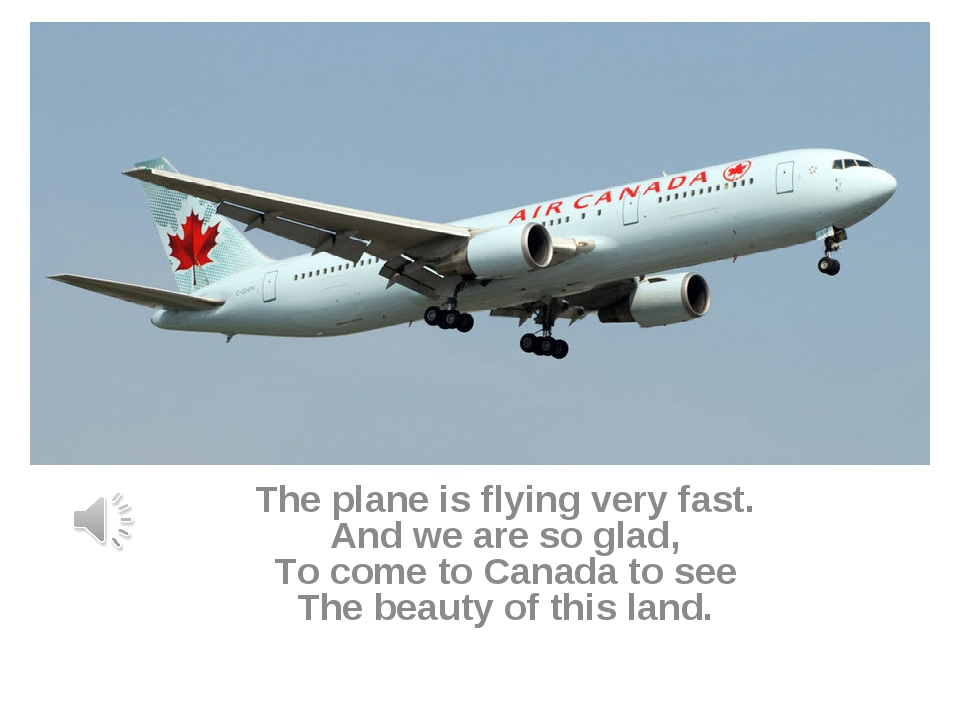 The plane is flying very fast. And we are so glad, To come to Canada to see T...