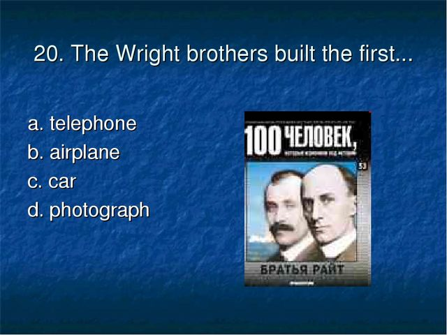 20. The Wright brothers built the first... a. telephone	 b. airplane с. car...