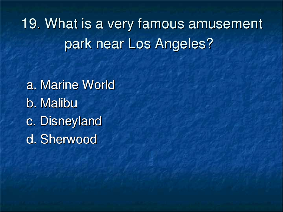 19. What is a very famous amusement park near Los Angeles? a. Marine World b....