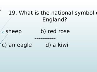 19. What is the national symbol of England? sheep b) red rose ----------- c)