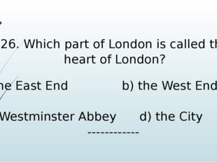 26. Which part of London is called the heart of London? the East End b) the W