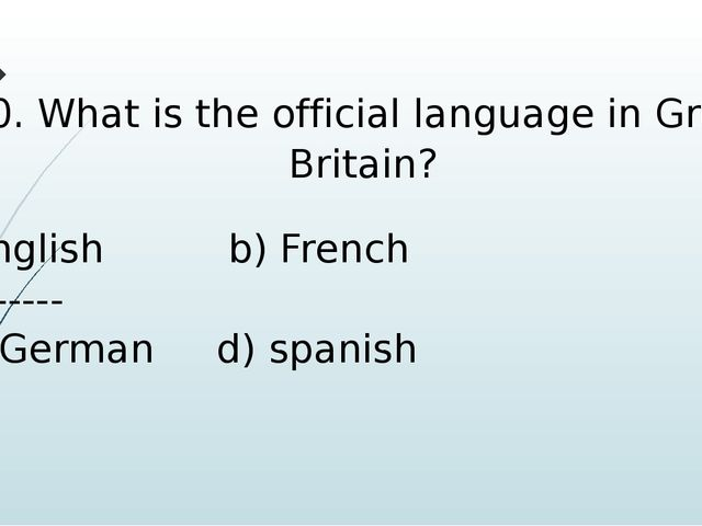 20. What is the official language in Great Britain? English b) French -------...