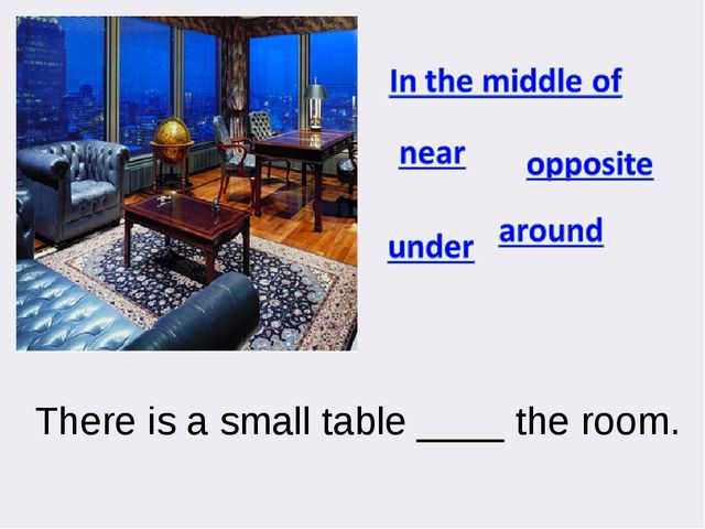 There is a small table ____ the room.