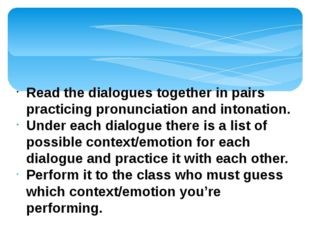 Read the dialogues together in pairs practicing pronunciation and intonation.