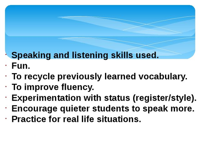 Speaking and listening skills used. Fun. To recycle previously learned vocabu...