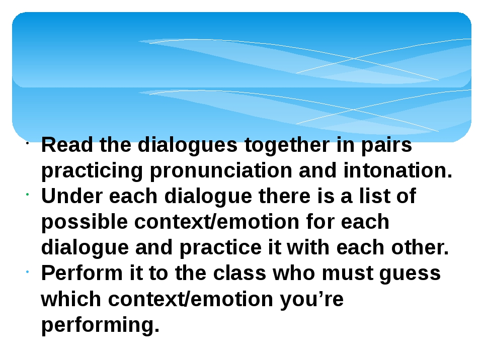 Read the dialogues together in pairs practicing pronunciation and intonation....