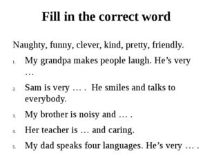 Fill in the correct word Naughty, funny, clever, kind, pretty, friendly. My g