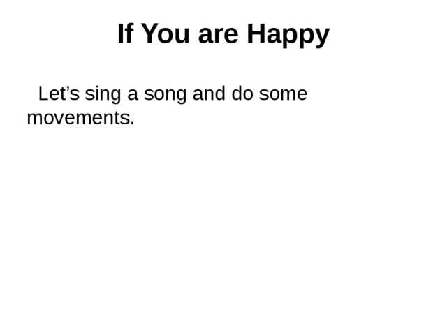 If You are Happy Let's sing a song and do some movements.