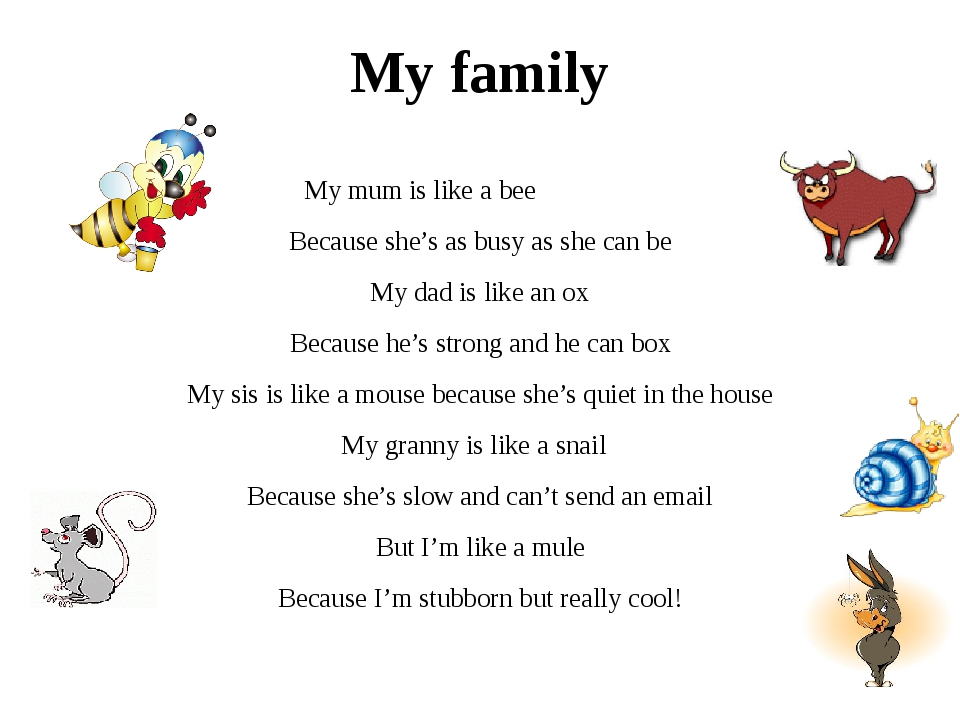 My family My mum is like a bee Because she's as busy as she can be My dad is...