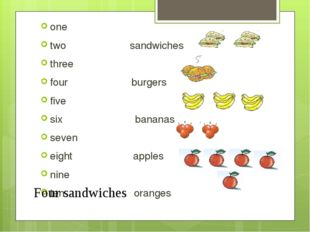 one two sandwiches three four burgers five six bananas seven eight apples nin