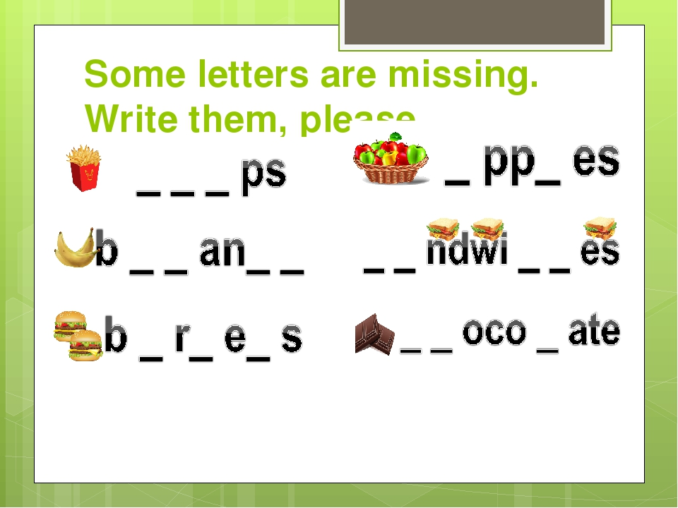 Some letters are missing. Write them, please.