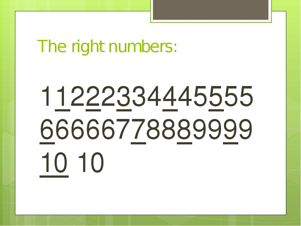 The right numbers: 112223344455556666677888999910 10