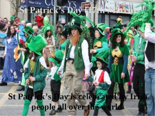 St Patrick's Day (17th March) St Patrick's Day is celebrated by Irish people