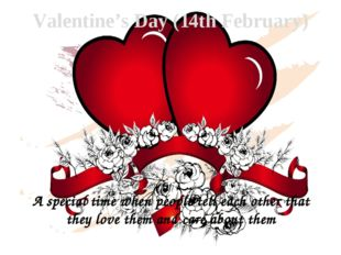 Valentine's Day (14th February) A special time when people tell each other th