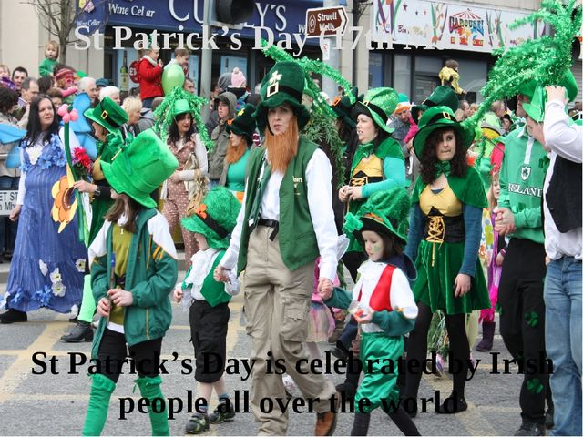 St Patrick's Day (17th March) St Patrick's Day is celebrated by Irish people...