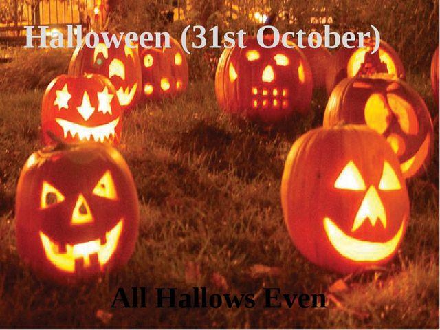 Halloween (31st October) All Hallows Even