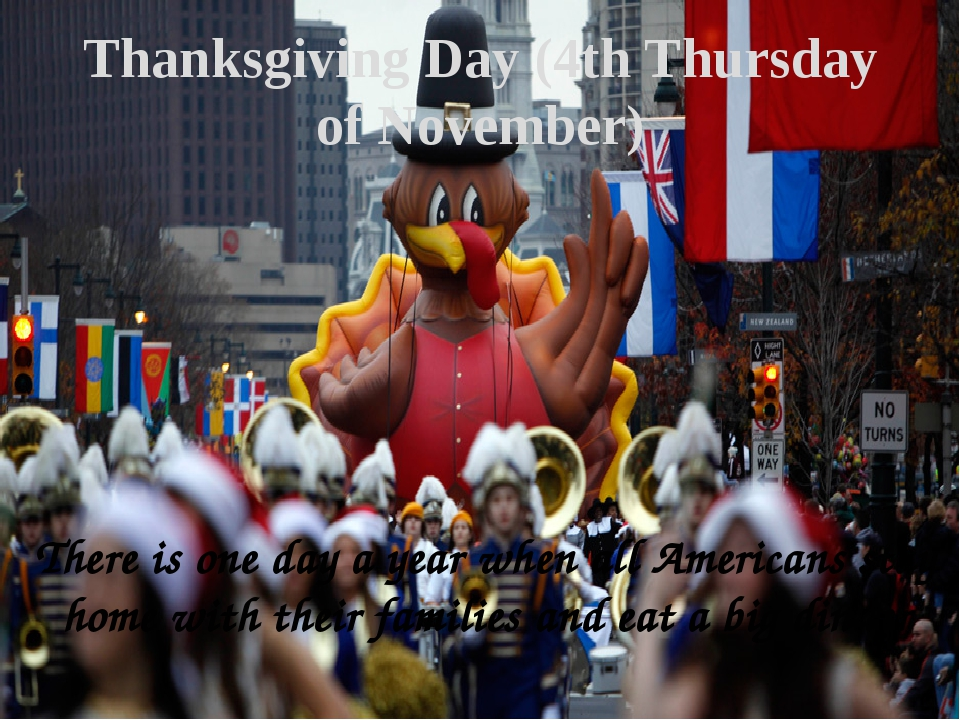 Thanksgiving Day (4th Thursday of November) There is one day a year when all...
