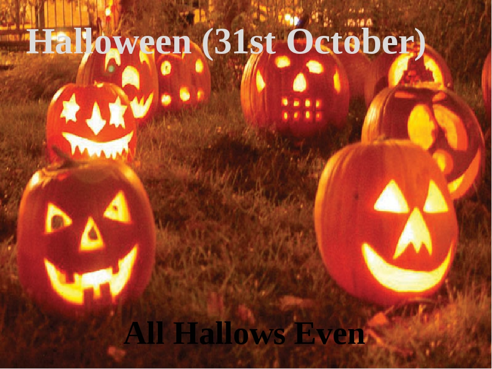 Halloween (31st October) All Hallows Even