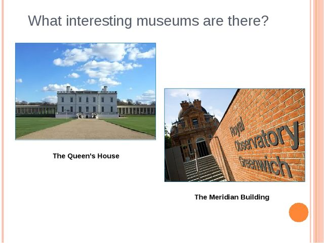 What interesting museums are there? The Queen's House The Meridian Building