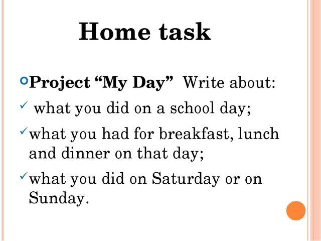 "Project ""My Day"" Write about: what you did on a school day; what you had for..."