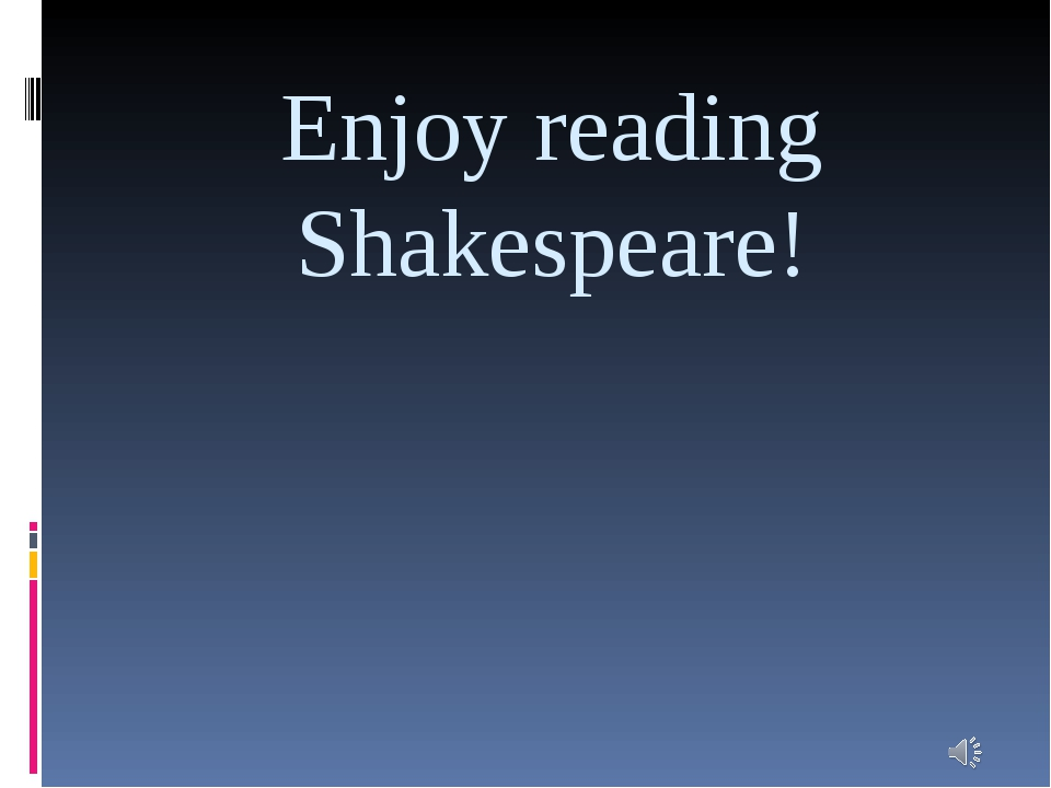 Enjoy reading Shakespeare!