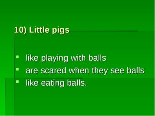 10) Little pigs like playing with balls are scared when they see balls like e