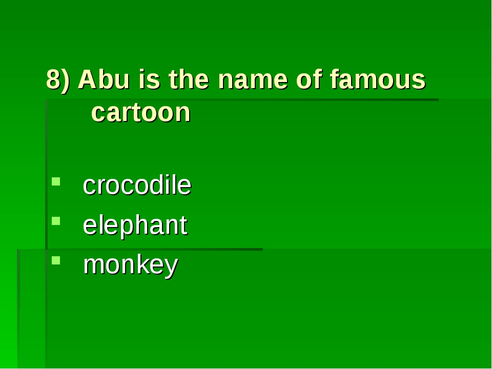 8) Abu is the name of famous cartoon crocodile elephant monkey