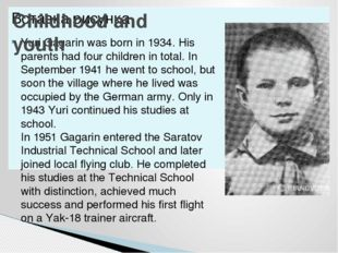 Yuri Gagarin was born in 1934. His parents had four children in total. In Sep