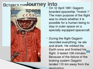 """On 12 April 1961 Gagarin boarded spaceship """"Vostok 1"""". The main purpose of th"""
