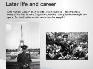 Later life and career After his flight Gagarin often went to foreign countrie