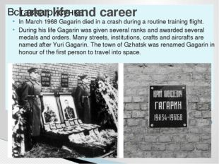 In March 1968 Gagarin died in a crash during a routine training flight. Durin