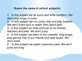 1.   In this subject we do sums and write numbers. We don't sing songs or jum