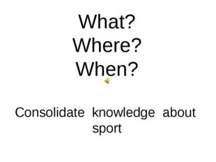 What? Where? When? Consolidate knowledge about sport