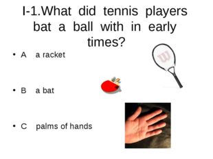 I-1.What did tennis players bat a ball with in early times? A a racket B a ba