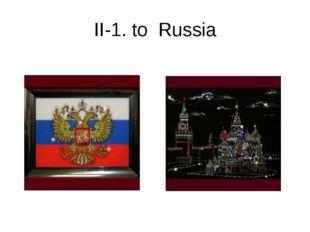 II-1. to Russia