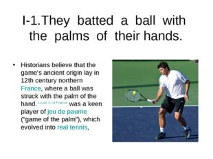 I-1.They batted a ball with the palms of their hands. Historians believe that