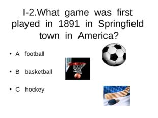 I-2.What game was first played in 1891 in Springfield town in America? A foot