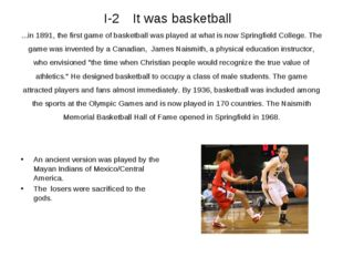 I-2 It was basketball ...in 1891, the first game of basketball was played at